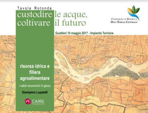 Risorsa idrica e filiera agroalimentare – Territorio del Consorzio di Bonifica dell'Emilia Centrale – Gualtieri (RE) – 15 Maggio 2017